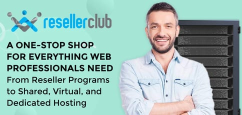 The ResellerClub: A One-Stop Shop for Everything Web Professionals Need — From Reseller Programs to Shared, Virtual, and Dedicated Hosting