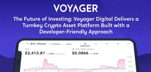 The Future of Investing: Voyager Digital Delivers a Turnkey Crypto Asset Platform Built with a Developer-Friendly Approach