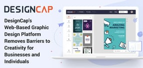 DesignCap's Web-Based Graphic Design Platform Removes Barriers to Creativity for Businesses and Individuals