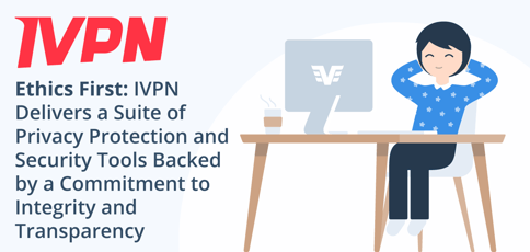 Ivpn Delivers An Ethics First Approach To Privacy