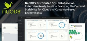 NuoDB's Distributed SQL Database: An Enterprise-Ready Solution Featuring On-Demand Scalability for Cloud and Container-Based Environments