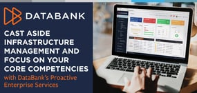 Cast Aside Infrastructure Management and Focus on Your Core Competencies with DataBank's Proactive Enterprise Services