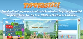 TypeTastic's Comprehensive Curriculum Makes Acquiring Essential Keyboard Skills Fun for Over 2 Million Children in All Grades