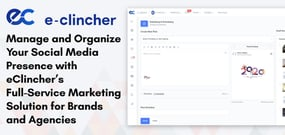Manage and Organize Your Social Media Presence with eClincher's Full-Service Marketing Solution for Brands and Agencies
