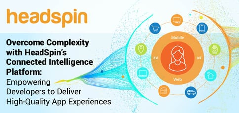 The Headspin Connected Intelligence Platform