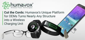Cut the Cords: Humavox's Unique Platform for OEMs Turns Nearly Any Structure into a Wireless Charging Unit