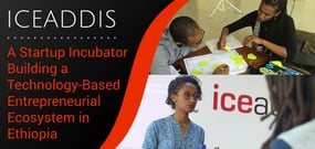 iceaddis: A Startup Incubator Building a Technology-Based Entrepreneurial Ecosystem in Ethiopia