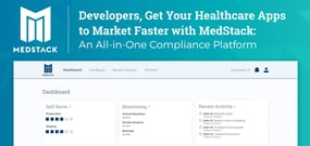 Developers, Get Your Healthcare Apps to Market Faster with MedStack: An All-in-One Compliance Platform