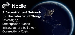 Nodle: A Decentralized Network for the Internet of Things Leveraging Smartphone-Based Infrastructure to Lower Connectivity Costs