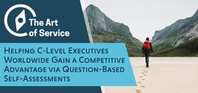 The Art of Service: Helping C-Level Executives Worldwide Gain a Competitive Advantage via Question-Based Self-Assessments