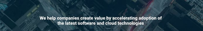 We help companies create value by accelerating adoption of the latest software and cloud technologies