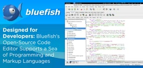 Designed for Developers: Bluefish's Open-Source Code Editor Supports a Sea of Programming and Markup Languages