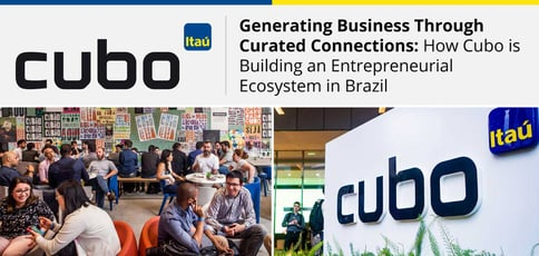 Generating Business Through Curated Connections: How Cubo is Building an Entrepreneurial Ecosystem in Brazil
