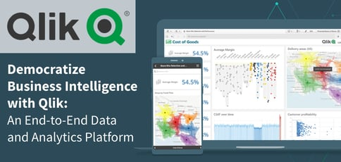 Democratize Business Intelligence with Qlik: An End-to-End Data and Analytics Platform