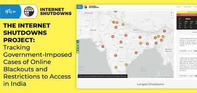 The Internet Shutdowns Project: Tracking Government-Imposed Cases of Online Blackouts and Restrictions to Access in India