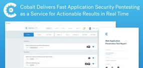 Cobalt Delivers Fast Application Security Pentesting as a Service for Actionable Results in Real Time