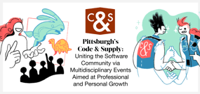 Pittsburgh's Code & Supply: Uniting the Software Community via Multidisciplinary Events Aimed at Professional and Personal Growth
