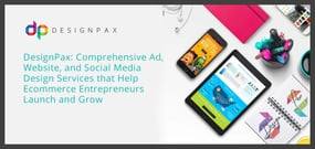 DesignPax: Comprehensive Ad, Website, and Social Media Design Services that Help Ecommerce Entrepreneurs Launch and Grow