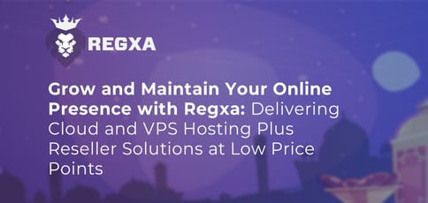 Grow and Maintain Your Online Presence with Regxa: Delivering Cloud and VPS Hosting Plus Reseller Solutions at Low Price Points