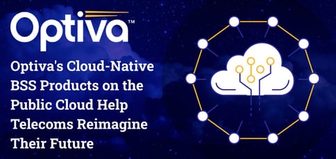 Optiva's Cloud-Native BSS Products on the Public Cloud Help Telecoms Reimagine Their Future