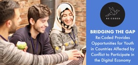 Bridging the Gap — Re:Coded Provides Opportunities for Youth in Countries Affected by Conflict to Participate in the Digital Economy