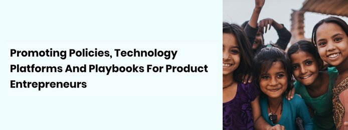 Text reading promoting policies, technology platforms, and playbooks for Product Entrepreneurs