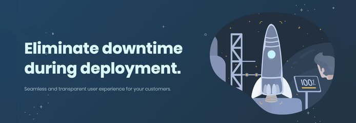 Eliminate downtime during deployment
