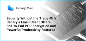 Security Without the Trade-Offs: Canary's Email Client Offers End-to-End PGP Encryption and Powerful Productivity Features