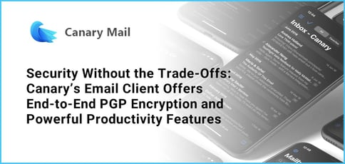 Canary Delivers A Secure And Feature Rich Email Client
