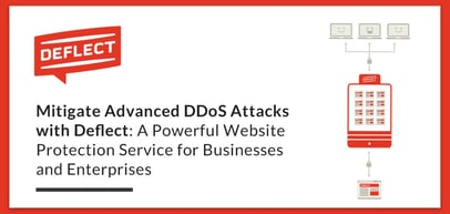 Mitigate Advanced DDoS Attacks with Deflect: A Powerful Website Protection Service for Businesses and Enterprises