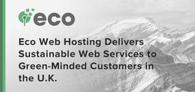 Eco Web Hosting Delivers Sustainable Web Services to Green-Minded Customers in the U.K.