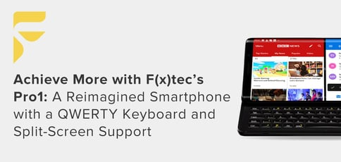 Achieve More with F(x)tec's Pro1: A Reimagined Smartphone with a QWERTY Keyboard and Split-Screen Support