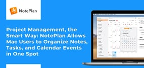 Project Management, the Smart Way: NotePlan Allows Mac Users to Organize Notes, Tasks, and Calendar Events in One Spot