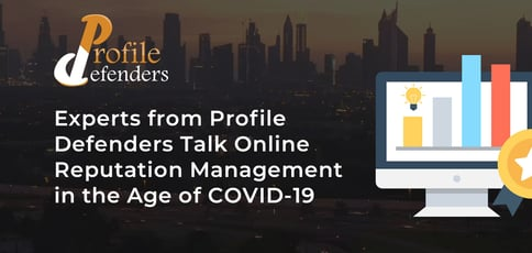 Experts from Profile Defenders Talk Online Reputation Management in the Age of COVID-19