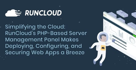 Simplifying the Cloud: RunCloud's PHP-Based Server Management Panel Makes Deploying, Configuring, and Securing Web Apps a Breeze