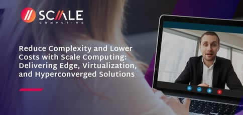 Reduce Complexity And Lower Costs With Scale Computing