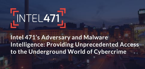 Intel 471 Delivers Adversary And Malware Intelligence