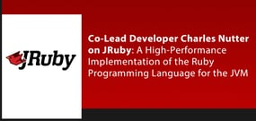 Co-Lead Developer Charles Nutter on JRuby: A High-Performance Implementation of the Ruby Programming Language for the JVM