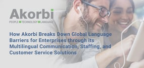 How Akorbi Breaks Down Global Language Barriers for Enterprises through its Multilingual Communication, Staffing, and Customer Service Solutions
