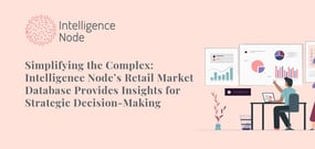 Simplifying the Complex: Intelligence Node's Retail Market Database Provides Insights for Strategic Decision-Making