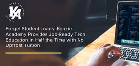 Forget Student Loans: Kenzie Academy Provides Job-Ready Tech Education in Half the Time with No Upfront Tuition