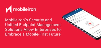 MobileIron's Security and Unified Endpoint Management Solutions Allow Enterprises to Embrace a Mobile-First Future