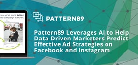 Pattern89 Leverages AI to Help Data-Driven Marketers Predict Effective Ad Strategies on Facebook and Instagram