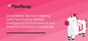 Drive Better Decision-Making with PipeCandy's Market Intelligence for Ecommerce and Direct-to-Consumer Companies