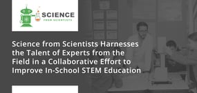 Science from Scientists Harnesses the Talent of Experts from the Field in a Collaborative Effort to Improve In-School STEM Education