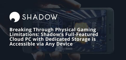 Shadow Breaks Through Physical Gaming Limitations
