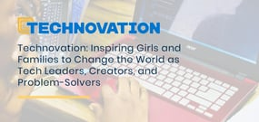 Technovation: Inspiring Girls and Families to Change the World as Tech Leaders, Creators, and Problem-Solvers