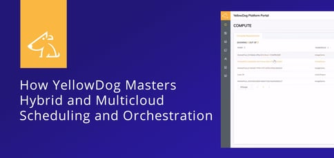 Yellowdog Masters Hybrid And Multicloud Scheduling And Orchestration