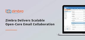 Work the Way You Want with Synacor's Zimbra: Scalable Open-Core Email Collaboration with Multiple Integration Options