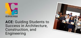 The ACE Mentor Program of America: Guiding Students to Professional Success in Architecture, Construction, and Engineering